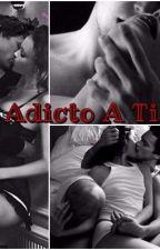 •Adicto A Ti• (PAUSADA POR EL MOMENTO) by Dulceder301