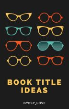 Book Titles by Gypsy_Love