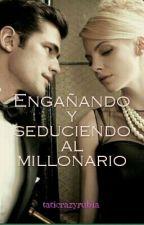 Engañando y Seduciendo al Millonario by taticrazyrubia