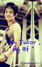 """MyTutor, My Bf"" by ThanThor13"