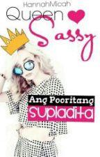 Queen Sassy (Ang pooritang supladita) by HannahMicah