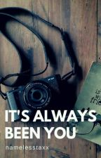 It's Always Been You [One Direction Fanfiction] by namelesstaxx