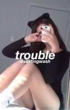 Trouble ⇒a.f.i by sextingwash