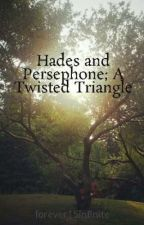 Hades and Persephone; A Twisted Triangle by forever15infinite