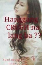 Hanggang CRUSH na lang ba?? (True Story) by YumiDeyshi