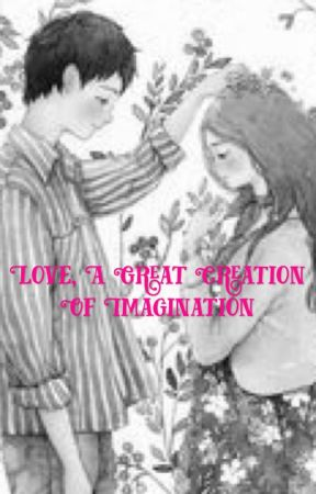 Love, A Great Creation of Imagination by cutieepietoothie