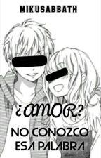 ¿Amor? No conozco esa palabra. by La_Pija_De_Hobi