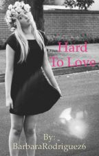 Hard to love by BarbaraRodriguez6