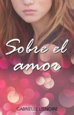 Sobre el amor by GabrielleLisnoire12
