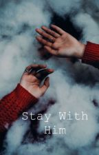 Stay With Him by Trinidad-