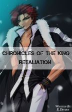 Chronicles of The King- Retaliation by Kinglockdown123
