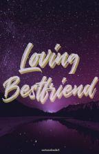 Loving Bestfriend by nocturnalreader3