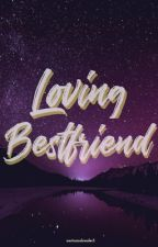 Loving Bestfriend by nocturnalreader3