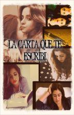 La Carta Que Te Escribí |CAMREN| by AllysonDeVil