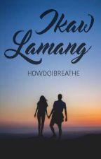 Ikaw Lamang by howdoibreathe