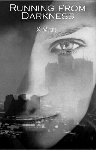 Running from Darkness (An X-Men FanFiction)