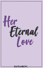 Her Eternal Love. [HBH Book 2] FIN. by shayranikowl