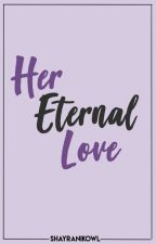 Her Eternal Love. [HBH Book 2] FIN. by shayranikowl