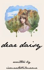 Dear Daisy ✦ Maloley by iamnateslilmama