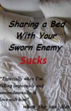 Sharing a Bed With Your Sworn Enemy Sucks (BoyxBoy) by when_the_sun_dies