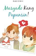 Masyado Kang Papansin! by Sacchii