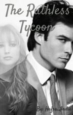 The Ruthless Tycoon by hafsa_indie
