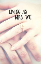 Living as Mrs.Wu by HanieWuSTZ