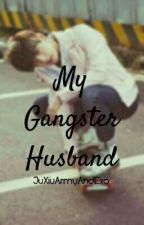 My Gangster Husband by JuXiuArmyAndExo