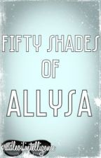 Fifty Shades Of Allysa (one shot) by Tintin_Wilab