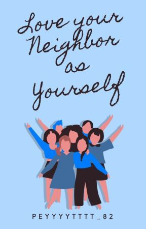 Love your neighbor as you love yourself  (Wattys2015 Winner) (COMPLETED) by NylNed20