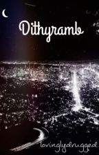 Dithyramb by lovinglydrugged