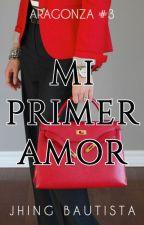 Mi Primer Amor (Aragonza #3) by JhingBautista
