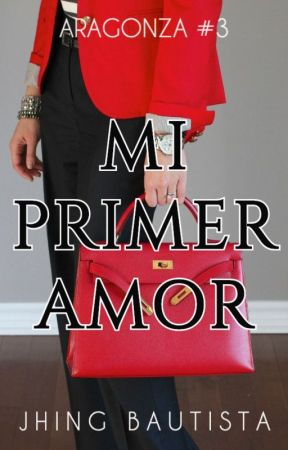 Mi Primer Amor (COMPLETED) by JhingBautista