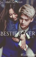 Bestie Lover [Exo Sehun Fiction] [Completed] by SooAh_Kim