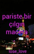 pariste bir çılgın macera by lose_love