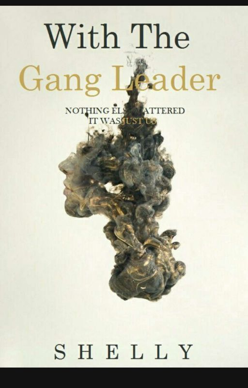 With the Gang Leader (#Wattys2016) by Yellow2Red