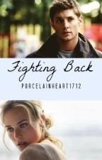 Fighting Back (Fighting Through it All sequel *Dean Winchester fanfic*) by PorcelainHeart1712