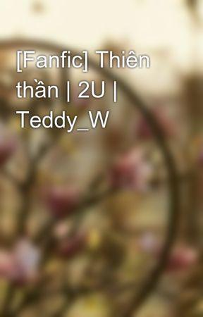 [Fanfic] Thiên thần | 2U | Teddy_W