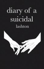Diary of a Suicidal ➾Lashton[book 2] by CRazyMofo137
