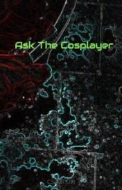 Ask The Cosplayer by cstaron