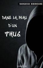Dans la peau d'un thug by NargesseBibimoune