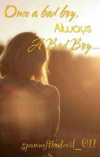 Once a Bad Boy, Always a Bad Boy by spawnofthedevil_011