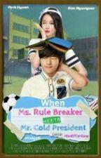 when ms.rule breaker meets mr.cold president by misseffortless