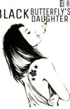 I'm Black Butterfly's Daughter REVISING by LilySab