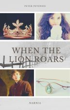 When The Lion Roars (a Peter Pevensie love story) UNDER MAJOR EDITING by SerenaChintalapati