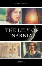 The Lily of Narnia (a Prince Caspian Love story) UNDER MAJOR EDITING by SerenaChintalapati