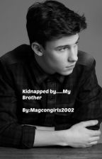 Kidnapped by....my brother(Magcon Fanfic) by magcongirls2002