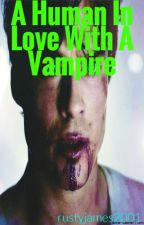 A Human in Love With a Vampire by rustyjames2001