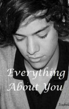 Everything About You (A Harry Styles Fan Fiction) by UntamedHeart_