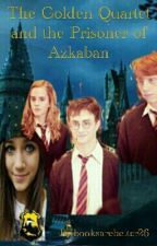 The Golden Quartet and the Prisoner of Azkaban by booksarebetter26